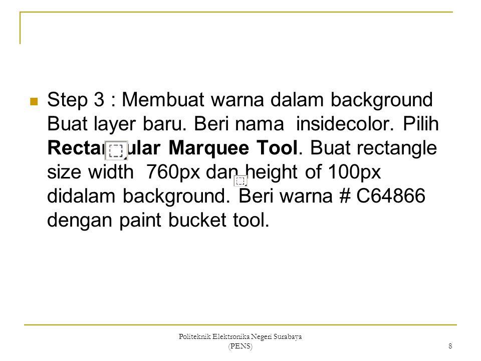 Politeknik Elektronika Negeri Surabaya (PENS) 8 Step 3 : Membuat warna dalam background Buat layer baru. Beri nama insidecolor. Pilih Rectangular Marq