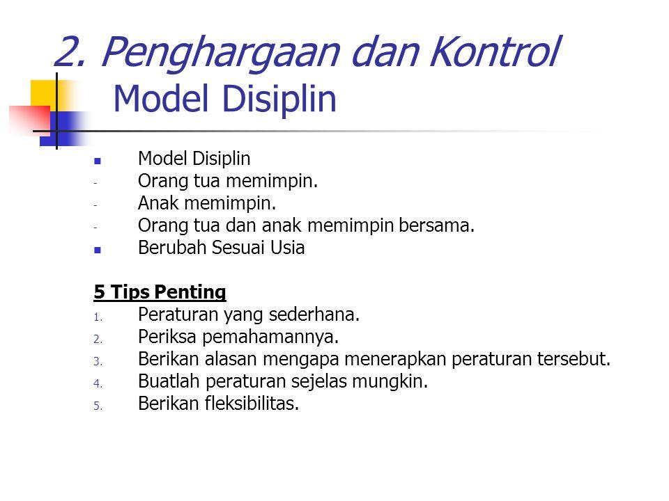 Model Disiplin - Orang tua memimpin. - Anak memimpin. - Orang tua dan anak memimpin bersama. Berubah Sesuai Usia 5 Tips Penting 1. Peraturan yang sede