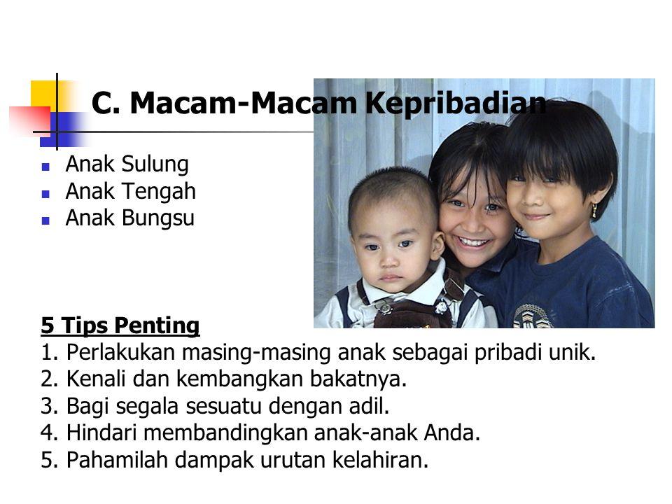 C. Macam-Macam Kepribadian Anak Sulung Anak Tengah Anak Bungsu 5 Tips Penting 1. Perlakukan masing-masing anak sebagai pribadi unik. 2. Kenali dan kem