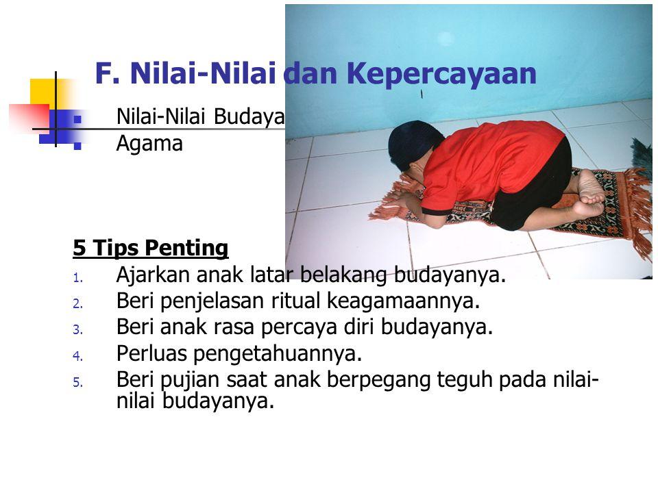 F. Nilai-Nilai dan Kepercayaan Nilai-Nilai Budaya Agama 5 Tips Penting 1. Ajarkan anak latar belakang budayanya. 2. Beri penjelasan ritual keagamaanny