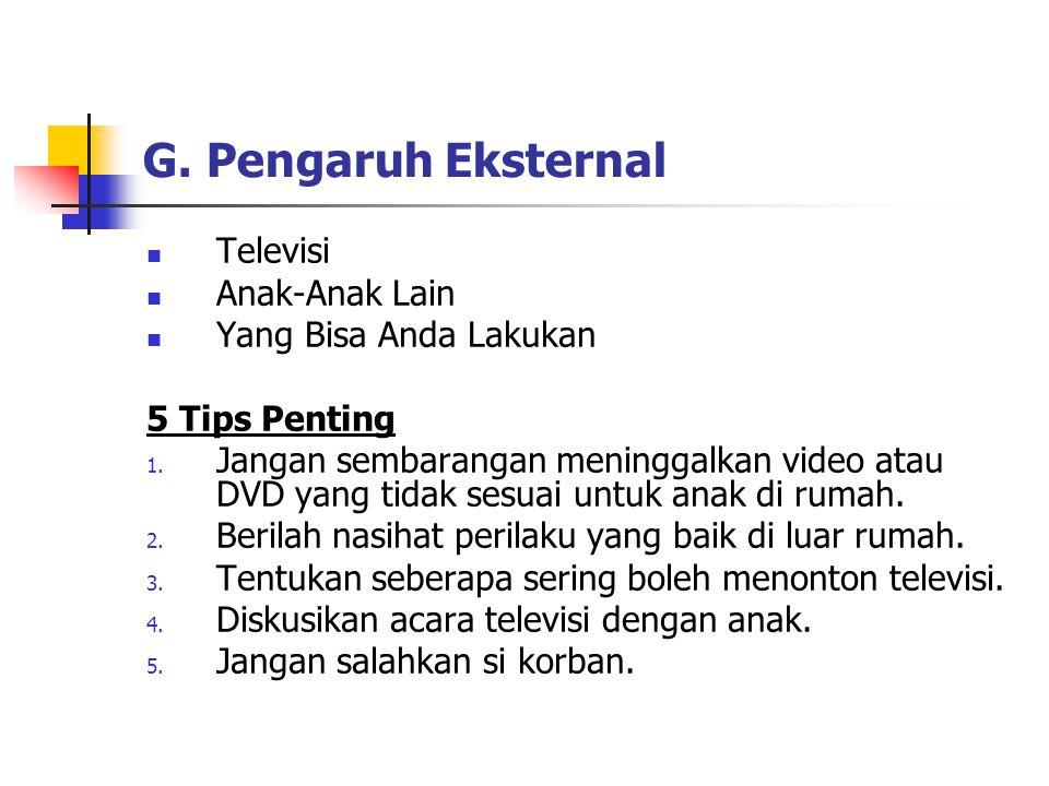 G. Pengaruh Eksternal Televisi Anak-Anak Lain Yang Bisa Anda Lakukan 5 Tips Penting 1. Jangan sembarangan meninggalkan video atau DVD yang tidak sesua