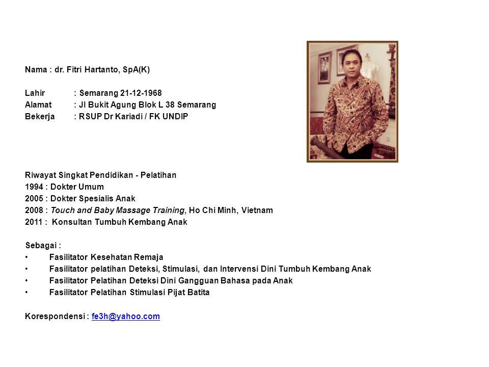 Nama : dr. Fitri Hartanto, SpA(K) Lahir : Semarang 21-12-1968 Alamat : Jl Bukit Agung Blok L 38 Semarang Bekerja: RSUP Dr Kariadi / FK UNDIP Riwayat S