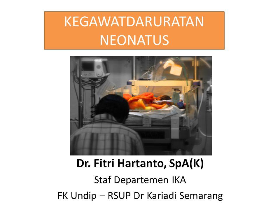 Dr. Fitri Hartanto, SpA(K) Staf Departemen IKA FK Undip – RSUP Dr Kariadi Semarang KEGAWATDARURATAN NEONATUS