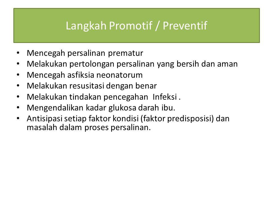 Langkah Promotif / Preventif Mencegah persalinan prematur Melakukan pertolongan persalinan yang bersih dan aman Mencegah asfiksia neonatorum Melakukan