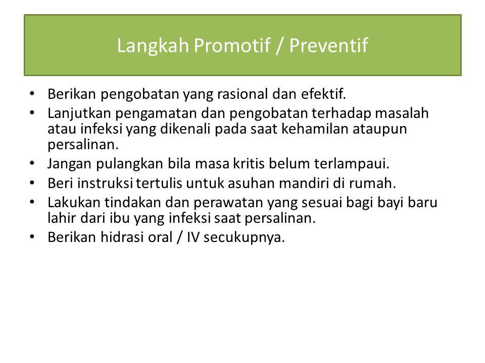 Langkah Promotif / Preventif Berikan pengobatan yang rasional dan efektif. Lanjutkan pengamatan dan pengobatan terhadap masalah atau infeksi yang dike