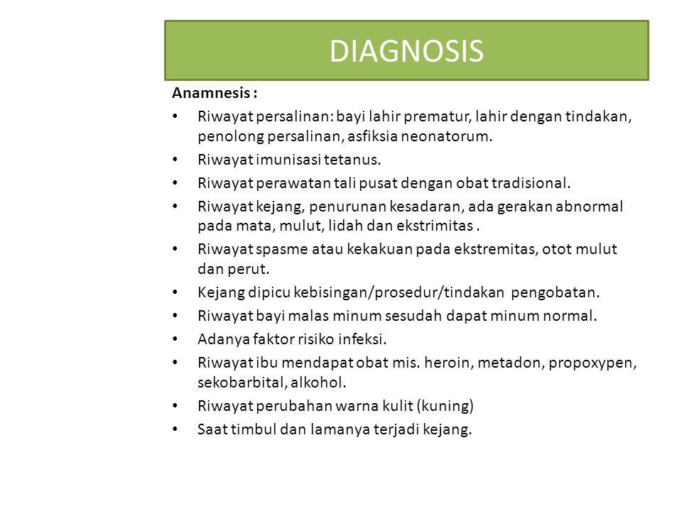 DIAGNOSIS Anamnesis : Riwayat persalinan: bayi lahir prematur, lahir dengan tindakan, penolong persalinan, asfiksia neonatorum. Riwayat imunisasi teta