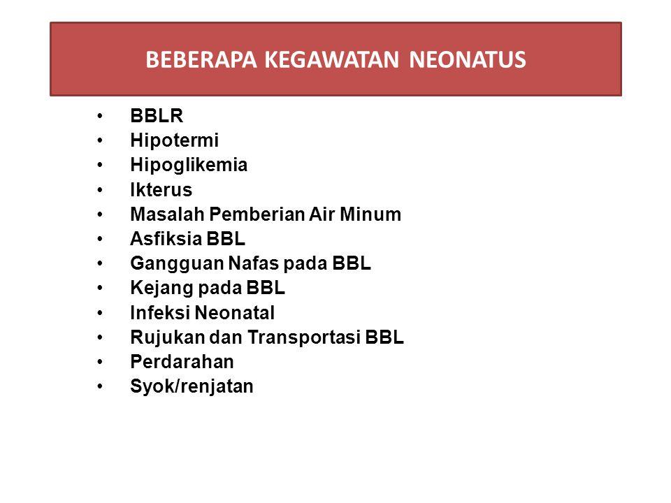 BBLR Hipotermi Hipoglikemia Ikterus Masalah Pemberian Air Minum Asfiksia BBL Gangguan Nafas pada BBL Kejang pada BBL Infeksi Neonatal Rujukan dan Transportasi BBL Perdarahan Syok/renjatan BEBERAPA KEGAWATDARURATAN NEONATUS