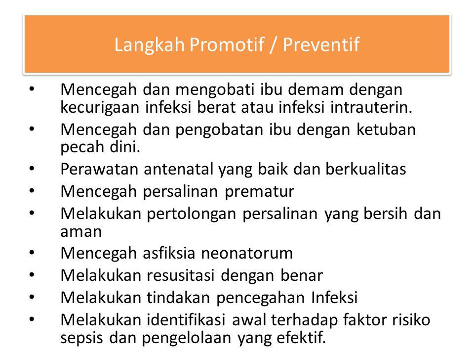 Langkah Promotif / Preventif Mencegah dan mengobati ibu demam dengan kecurigaan infeksi berat atau infeksi intrauterin. Mencegah dan pengobatan ibu de