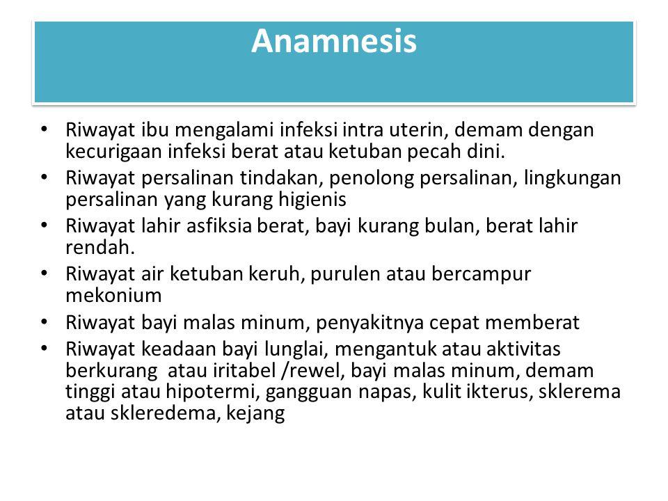 Anamnesis Riwayat ibu mengalami infeksi intra uterin, demam dengan kecurigaan infeksi berat atau ketuban pecah dini. Riwayat persalinan tindakan, peno