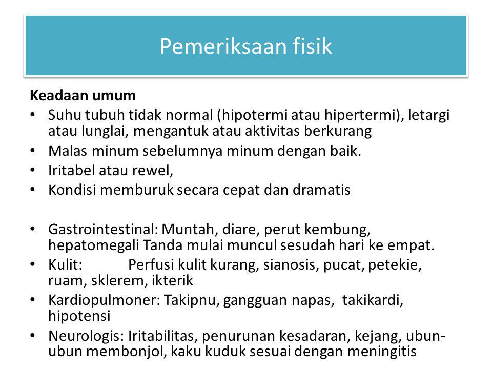Pemeriksaan fisik Keadaan umum Suhu tubuh tidak normal (hipotermi atau hipertermi), letargi atau lunglai, mengantuk atau aktivitas berkurang Malas min