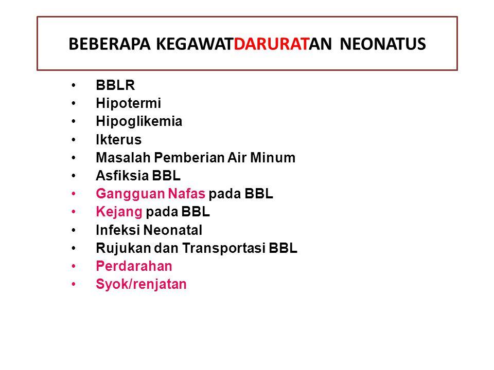 BBLR Hipotermi Hipoglikemia Ikterus Masalah Pemberian Air Minum Asfiksia BBL Gangguan Nafas pada BBL Kejang pada BBL Infeksi Neonatal Rujukan dan Tran