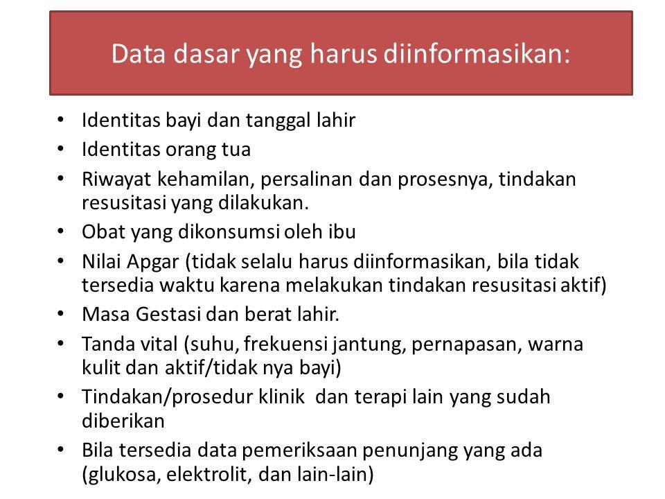 Data dasar yang harus diinformasikan: Identitas bayi dan tanggal lahir Identitas orang tua Riwayat kehamilan, persalinan dan prosesnya, tindakan resus