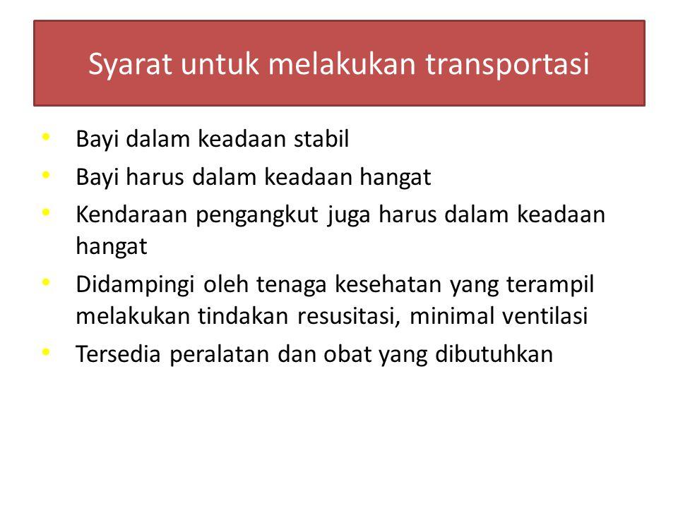 Syarat untuk melakukan transportasi Bayi dalam keadaan stabil Bayi harus dalam keadaan hangat Kendaraan pengangkut juga harus dalam keadaan hangat Did