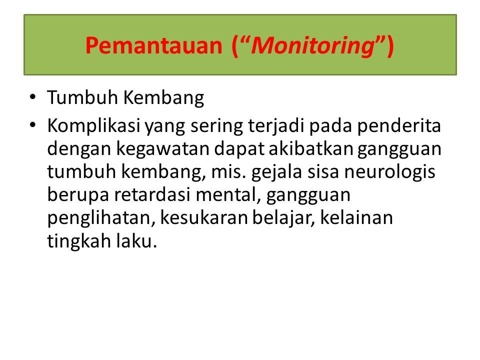 """Pemantauan (""""Monitoring"""") Tumbuh Kembang Komplikasi yang sering terjadi pada penderita dengan kegawatan dapat akibatkan gangguan tumbuh kembang, mis."""