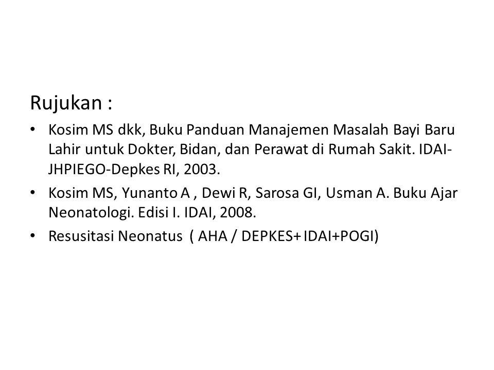 Rujukan : Kosim MS dkk, Buku Panduan Manajemen Masalah Bayi Baru Lahir untuk Dokter, Bidan, dan Perawat di Rumah Sakit. IDAI- JHPIEGO-Depkes RI, 2003.