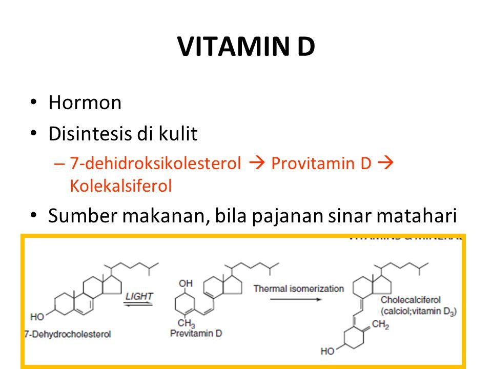 VITAMIN D Hormon Disintesis di kulit – 7-dehidroksikolesterol  Provitamin D  Kolekalsiferol Sumber makanan, bila pajanan sinar matahari kurang