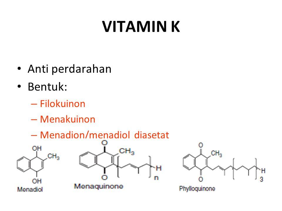 VITAMIN K Anti perdarahan Bentuk: – Filokuinon – Menakuinon – Menadion/menadiol diasetat