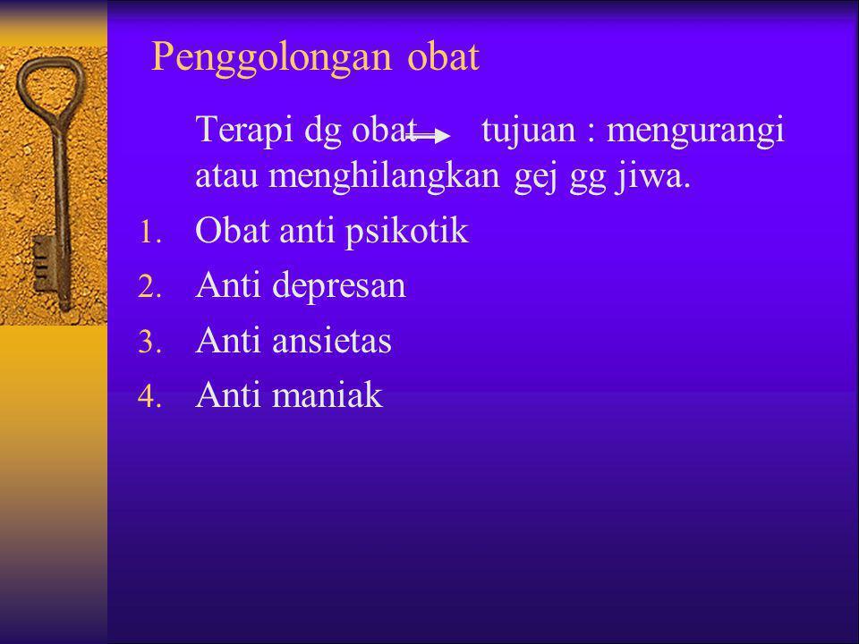 Penggolongan obat Terapi dg obattujuan : mengurangi atau menghilangkan gej gg jiwa. 1. Obat anti psikotik 2. Anti depresan 3. Anti ansietas 4. Anti ma