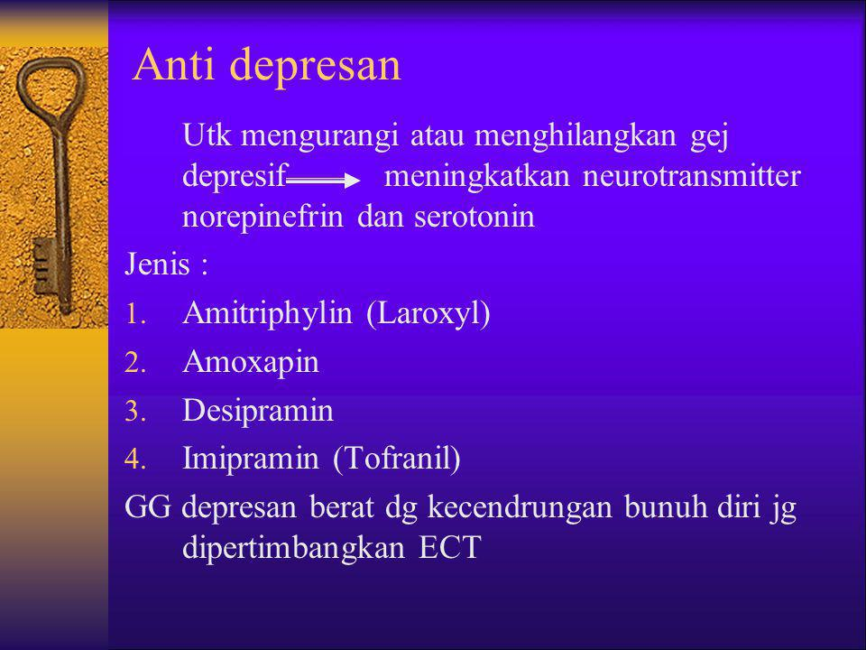 Anti depresan Utk mengurangi atau menghilangkan gej depresifmeningkatkan neurotransmitter norepinefrin dan serotonin Jenis : 1. Amitriphylin (Laroxyl)
