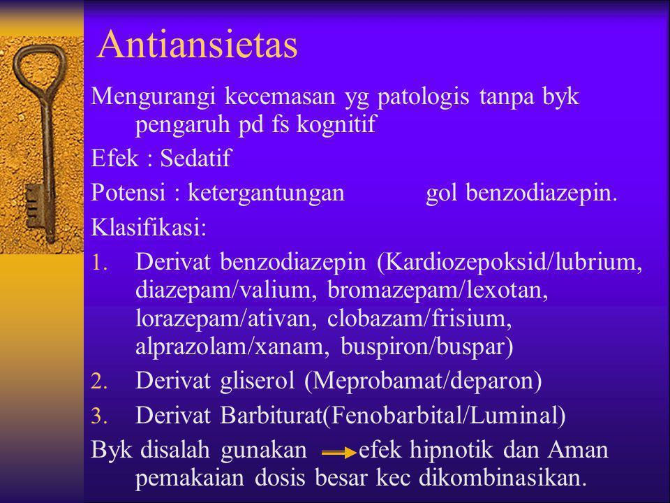 Antiansietas Mengurangi kecemasan yg patologis tanpa byk pengaruh pd fs kognitif Efek : Sedatif Potensi : ketergantungan gol benzodiazepin. Klasifikas