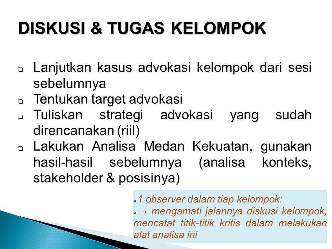 DISKUSI & TUGAS KELOMPOK  Lanjutkan kasus advokasi kelompok dari sesi sebelumnya  Tentukan target advokasi  Tuliskan strategi advokasi yang sudah d