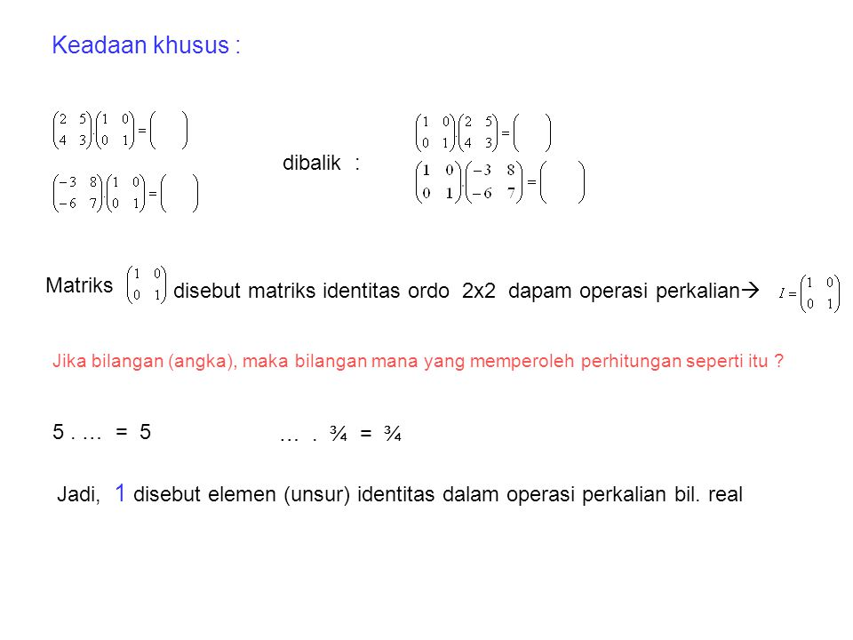. = Contoh : 1. 2. 3. 4. 5. = ?Why ? 6. 7. Kesimpulan : dua matriks dapat dikalikan dengan syarat banyak kolom matriks pertama sama dengan banyak bari