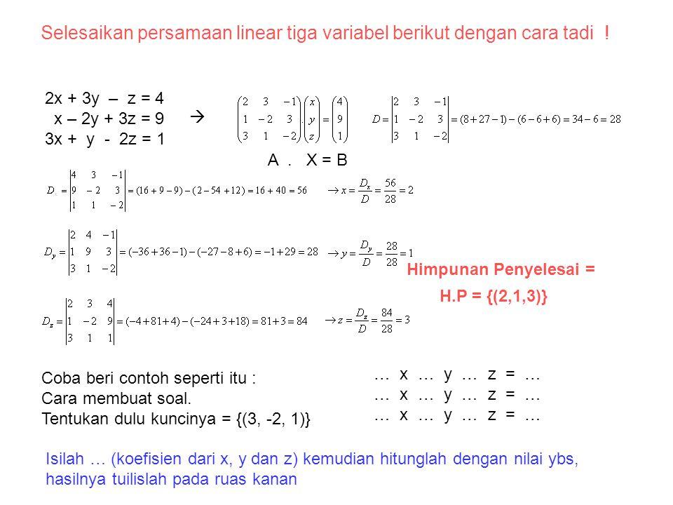Penggunaan determinan untuk menyelesaikan persamaan linear. Contoh : 1.Persamaan linear dua variabel. 3x + y = 9 5x + 2y = 16 Penyelesaian : Persamaan