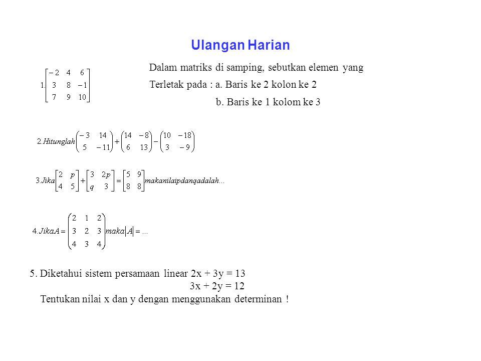 Latihan : Diketahui matriks Jika A T = B -1 dengan A T = transpos matriks A, maka nilai 2x = …. a. - 8 b. – 4 c. ¼ d. 4 e. 8