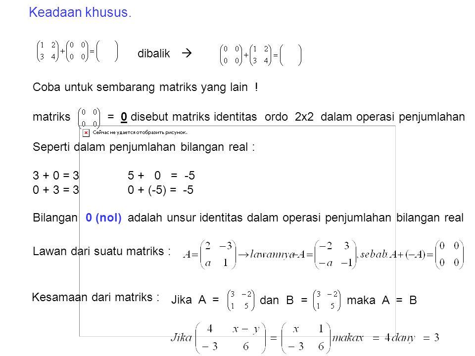 B. Operasi matriks 1. Penjumlahan. Contoh : Diketahui matriks Jumlah dari matriks A dan B adalah A + B = A + C = = tidak dapat dijumlahkan C + F = B +