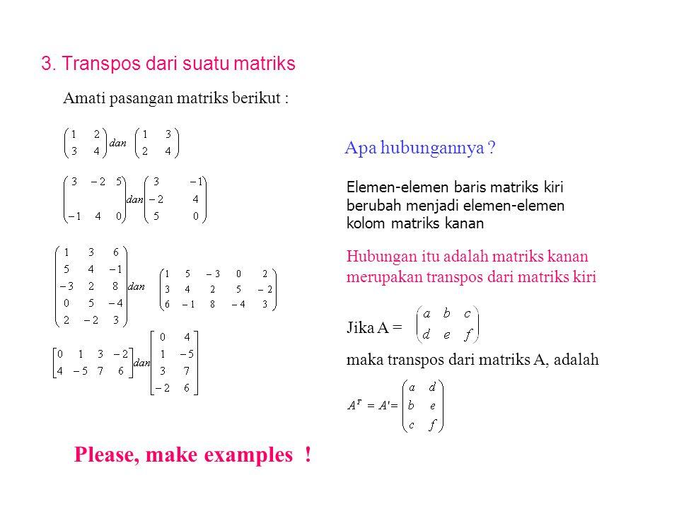2. Pengurangan.  4 – x = 1  x = 3  -1 – y = 3  y = - 4 3. Perkalian bilangan real dengan matriks