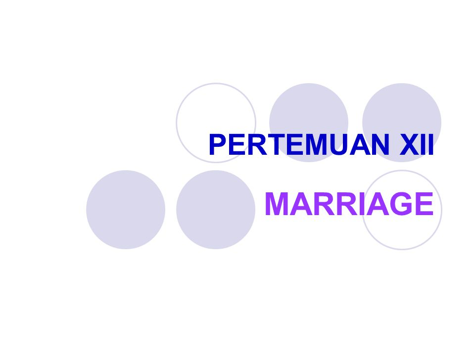 PERTEMUAN XII MARRIAGE
