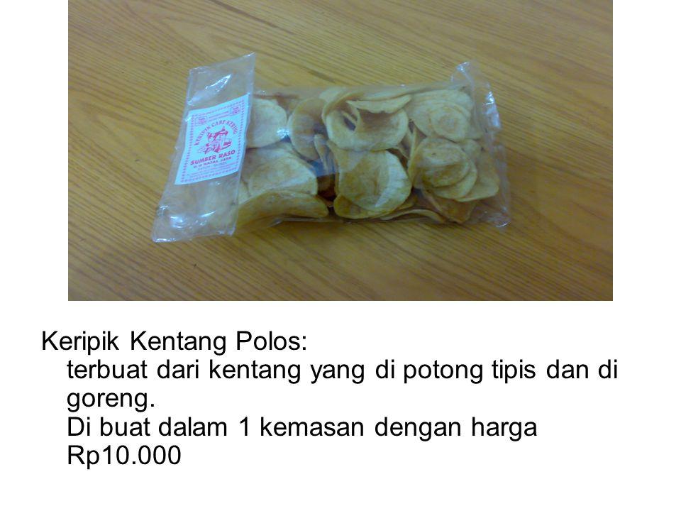 Keripik Kentang Polos: terbuat dari kentang yang di potong tipis dan di goreng. Di buat dalam 1 kemasan dengan harga Rp10.000