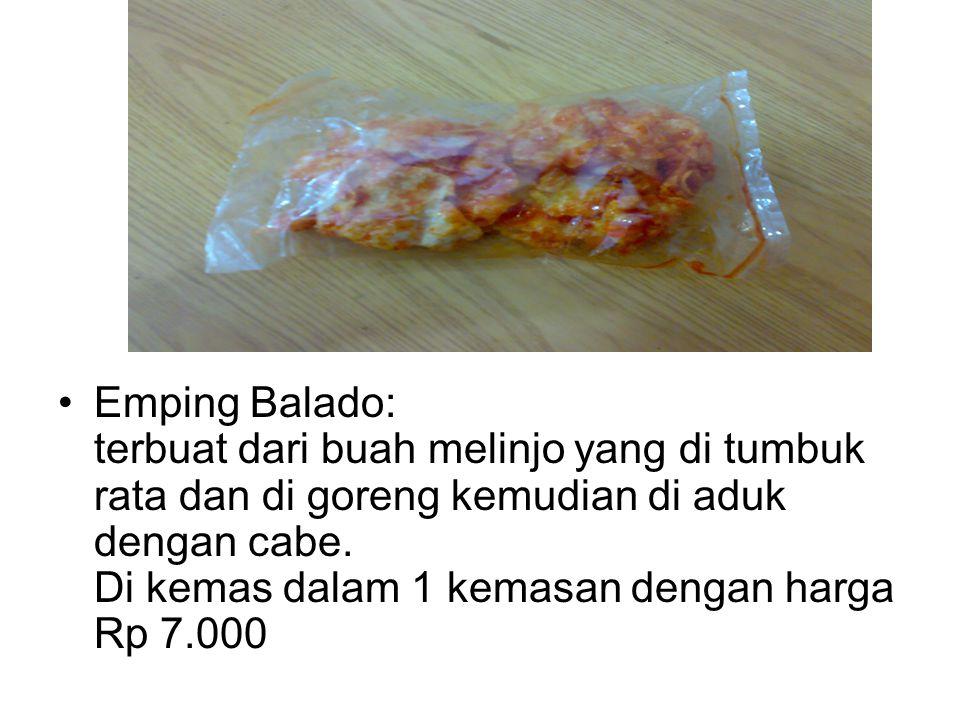 Emping Balado: terbuat dari buah melinjo yang di tumbuk rata dan di goreng kemudian di aduk dengan cabe. Di kemas dalam 1 kemasan dengan harga Rp 7.00