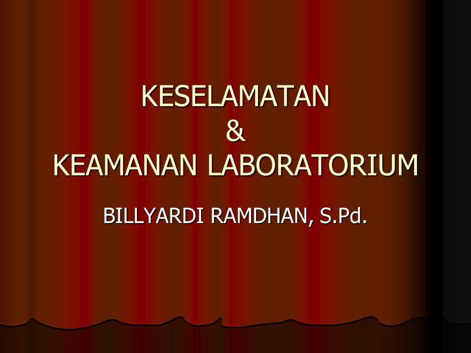 KESELAMATAN & KEAMANAN LABORATORIUM BILLYARDI RAMDHAN, S.Pd.