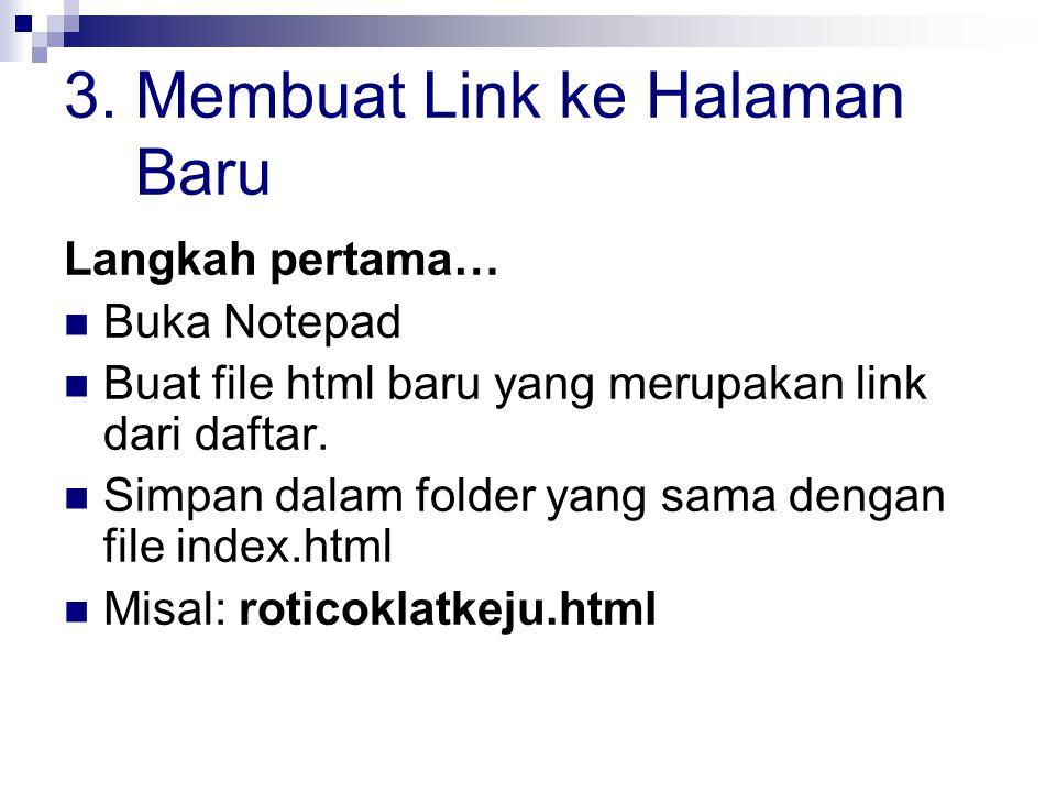 3. Membuat Link ke Halaman Baru Langkah pertama… Buka Notepad Buat file html baru yang merupakan link dari daftar. Simpan dalam folder yang sama denga
