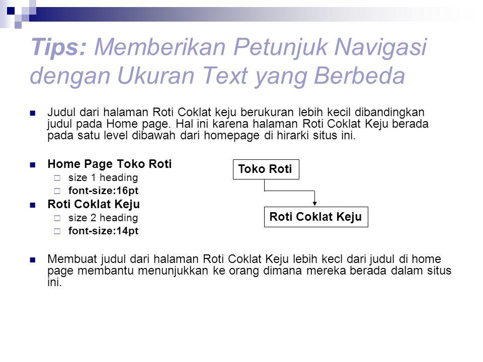 Tips: Memberikan Petunjuk Navigasi dengan Ukuran Text yang Berbeda Judul dari halaman Roti Coklat keju berukuran lebih kecil dibandingkan judul pada Home page.