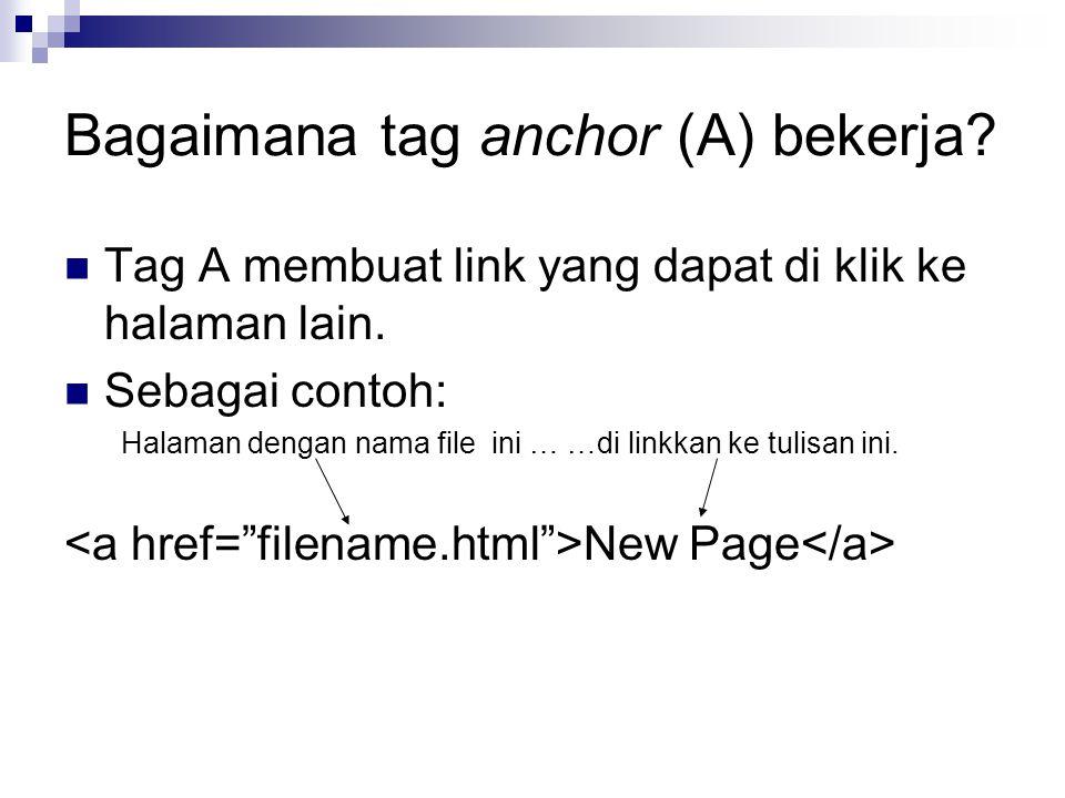 Bagaimana tag anchor (A) bekerja. Tag A membuat link yang dapat di klik ke halaman lain.