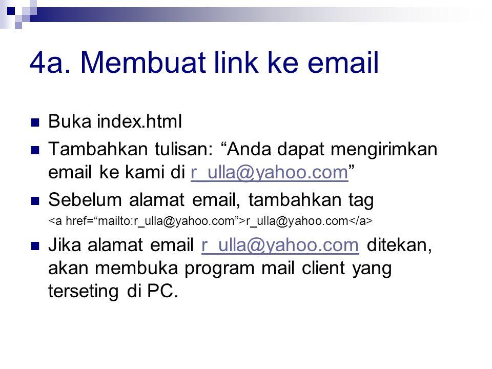"""4a. Membuat link ke email Buka index.html Tambahkan tulisan: """"Anda dapat mengirimkan email ke kami di r_ulla@yahoo.com""""r_ulla@yahoo.com Sebelum alamat"""