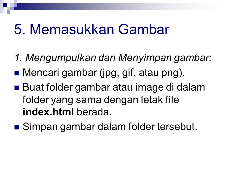 5. Memasukkan Gambar 1. Mengumpulkan dan Menyimpan gambar: Mencari gambar (jpg, gif, atau png).