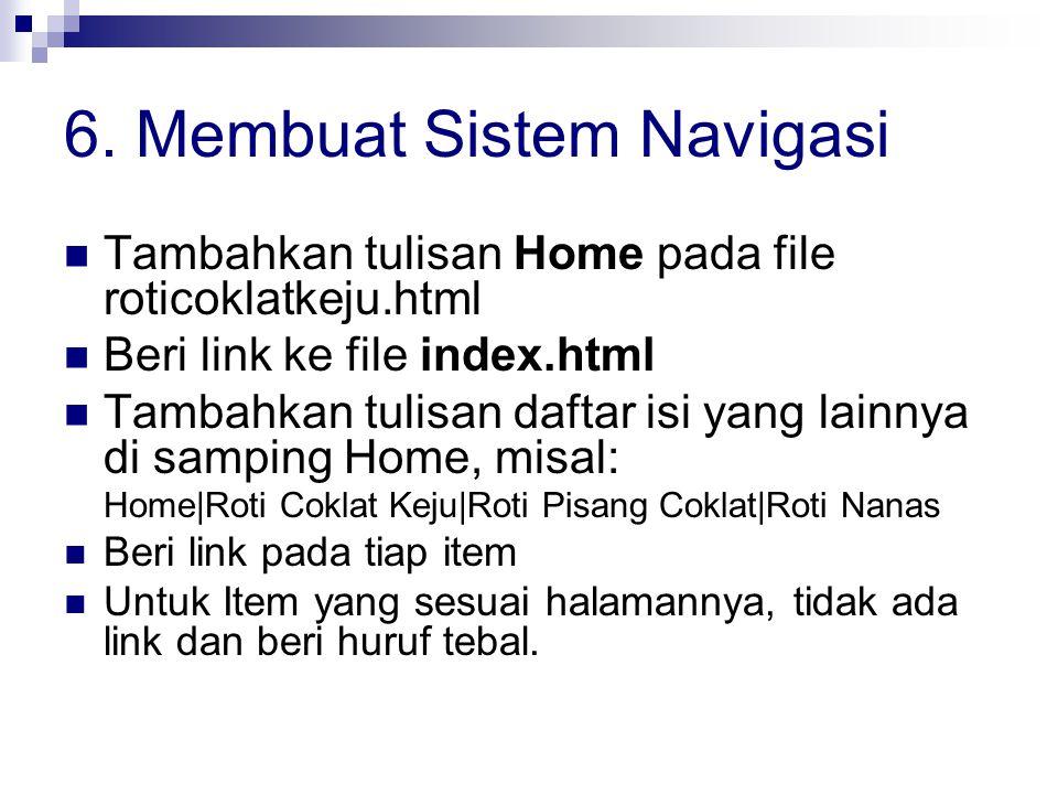 6. Membuat Sistem Navigasi Tambahkan tulisan Home pada file roticoklatkeju.html Beri link ke file index.html Tambahkan tulisan daftar isi yang lainnya