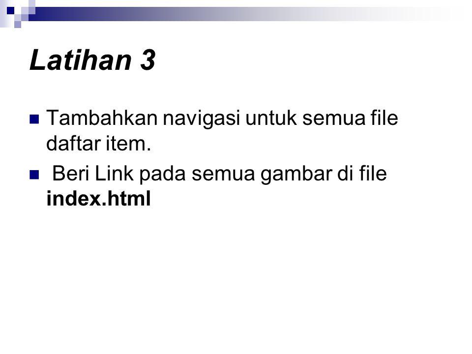 Latihan 3 Tambahkan navigasi untuk semua file daftar item.