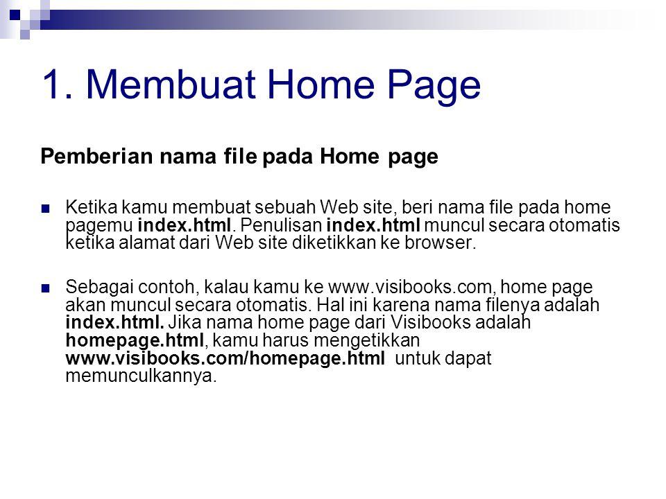 1. Membuat Home Page Pemberian nama file pada Home page Ketika kamu membuat sebuah Web site, beri nama file pada home pagemu index.html. Penulisan ind