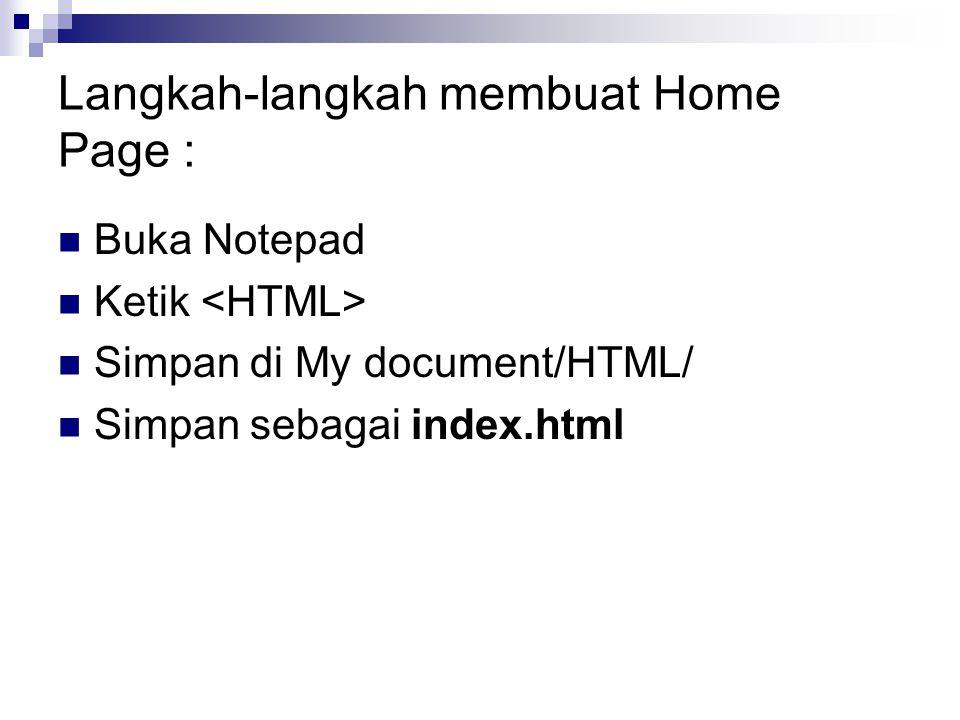 Langkah-langkah membuat Home Page : Buka Notepad Ketik Simpan di My document/HTML/ Simpan sebagai index.html