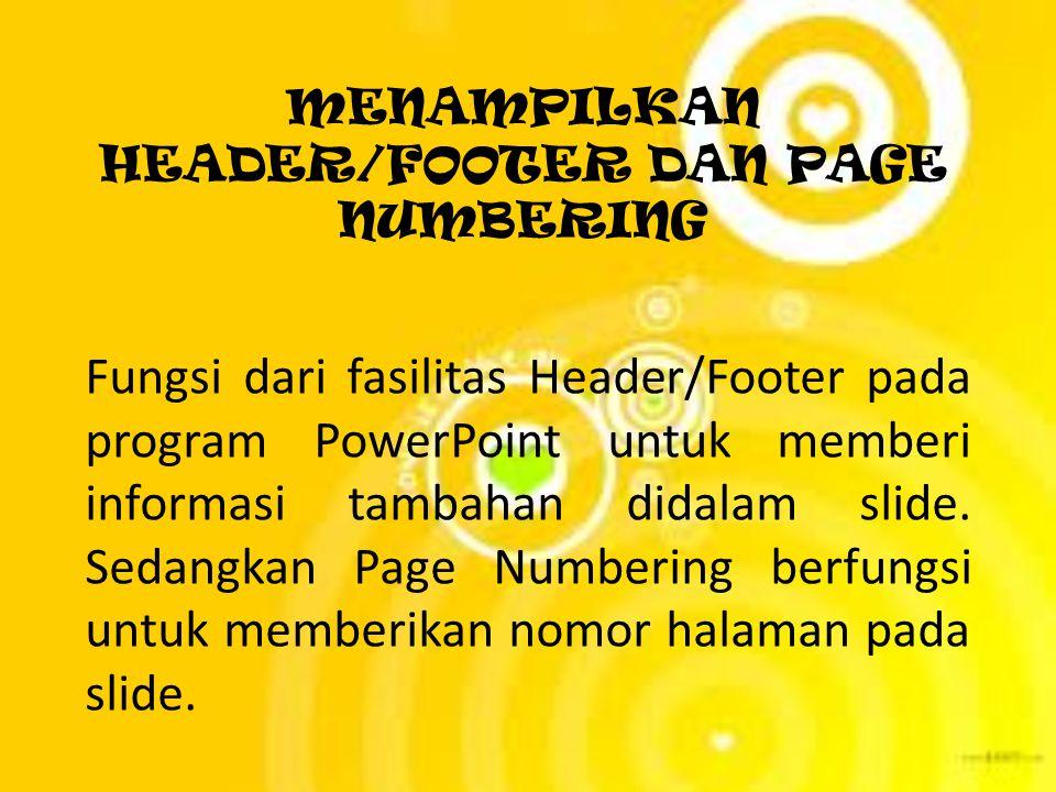 MENAMPILKAN HEADER/FOOTER DAN PAGE NUMBERING Fungsi dari fasilitas Header/Footer pada program PowerPoint untuk memberi informasi tambahan didalam slid