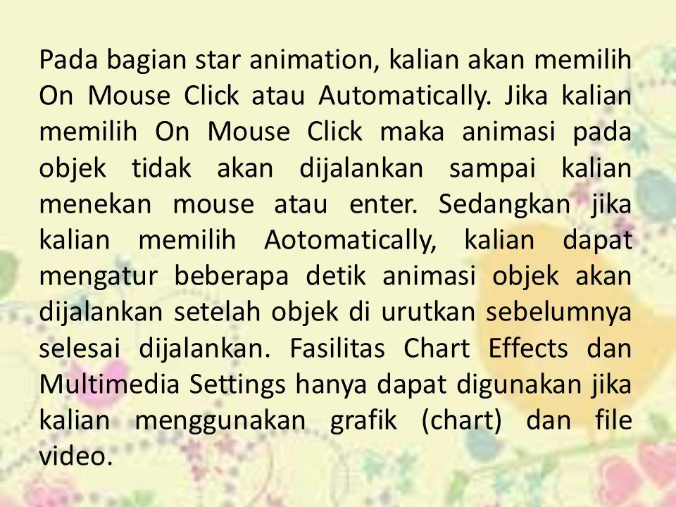 Pada bagian star animation, kalian akan memilih On Mouse Click atau Automatically. Jika kalian memilih On Mouse Click maka animasi pada objek tidak ak