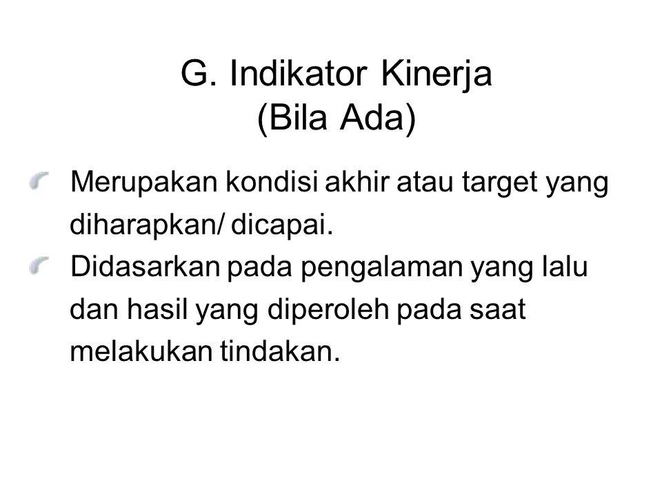 G. Indikator Kinerja (Bila Ada) Merupakan kondisi akhir atau target yang diharapkan/ dicapai. Didasarkan pada pengalaman yang lalu dan hasil yang dipe