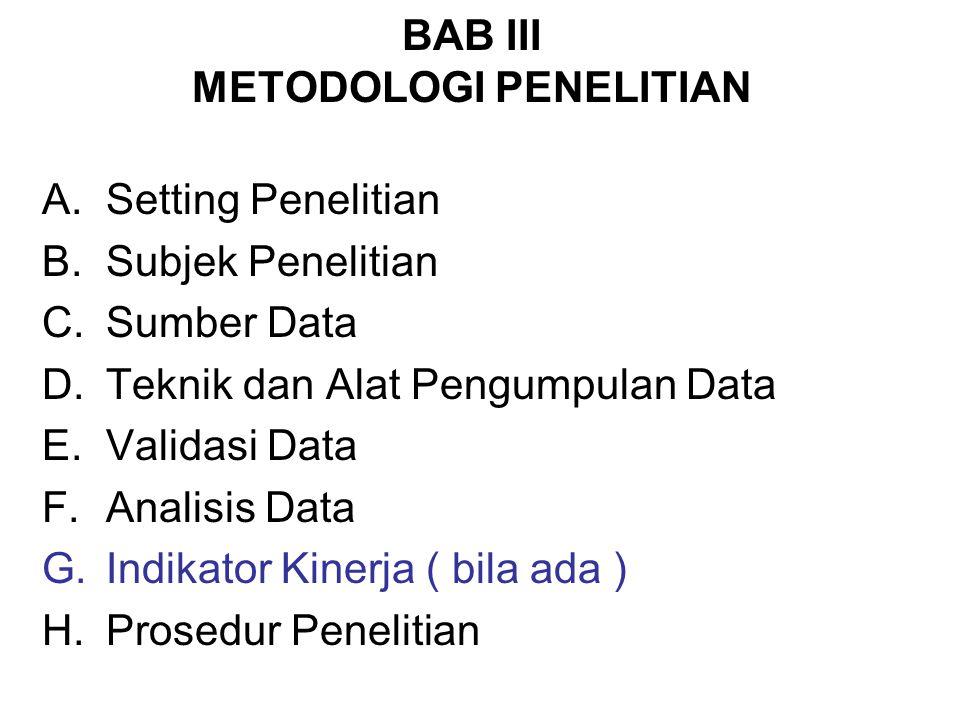 BAB III METODOLOGI PENELITIAN A.Setting Penelitian B.Subjek Penelitian C.Sumber Data D.Teknik dan Alat Pengumpulan Data E.Validasi Data F.Analisis Data G.Indikator Kinerja ( bila ada ) H.Prosedur Penelitian
