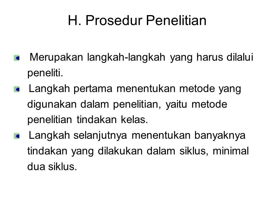 H. Prosedur Penelitian Merupakan langkah-langkah yang harus dilalui peneliti. Langkah pertama menentukan metode yang digunakan dalam penelitian, yaitu