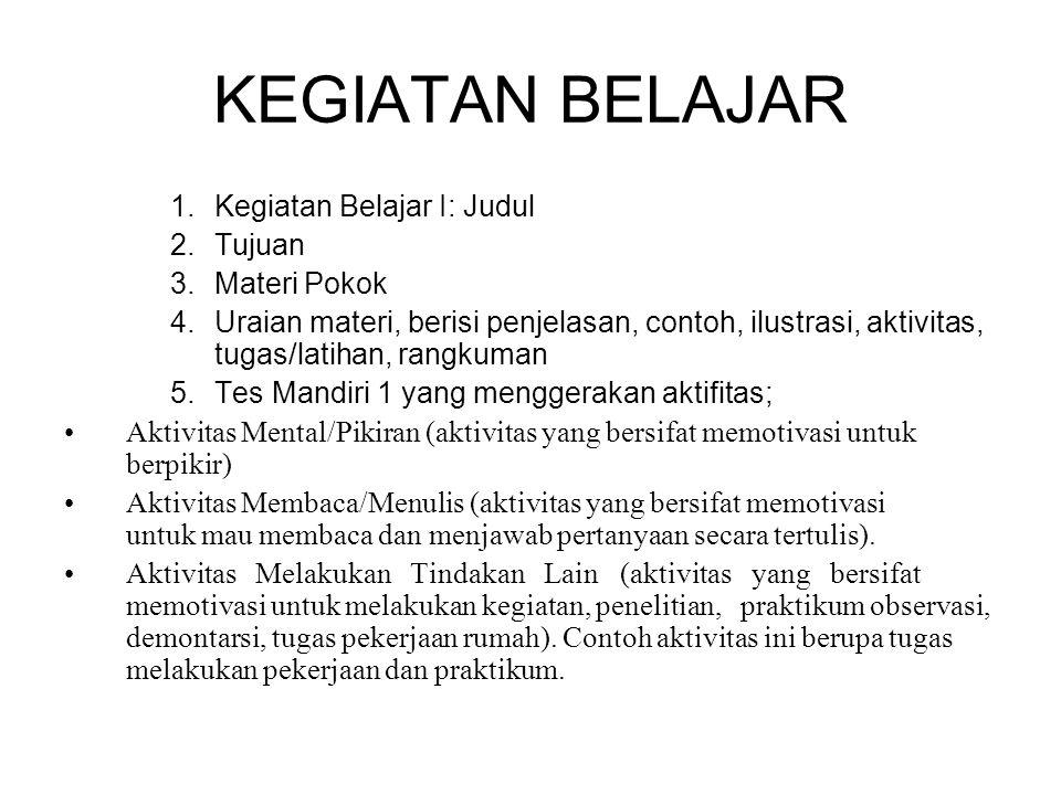 KEGIATAN BELAJAR 1.Kegiatan Belajar I: Judul 2.Tujuan 3.Materi Pokok 4.Uraian materi, berisi penjelasan, contoh, ilustrasi, aktivitas, tugas/latihan,