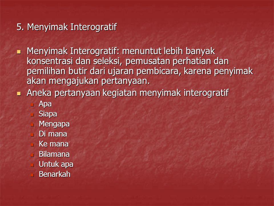 5. Menyimak Interogratif Menyimak Interogratif: menuntut lebih banyak konsentrasi dan seleksi, pemusatan perhatian dan pemilihan butir dari ujaran pem